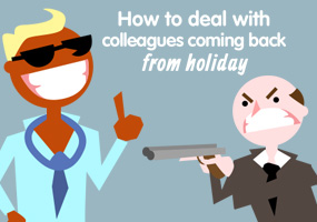 How To Deal With Colleagues Coming Back From Holiday